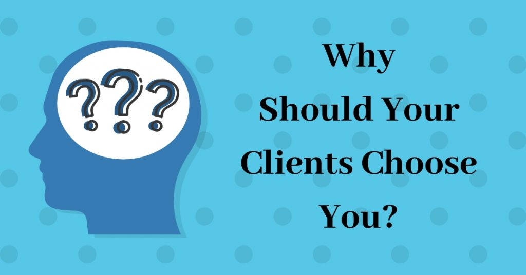 Why Should Your Clients Choose You?