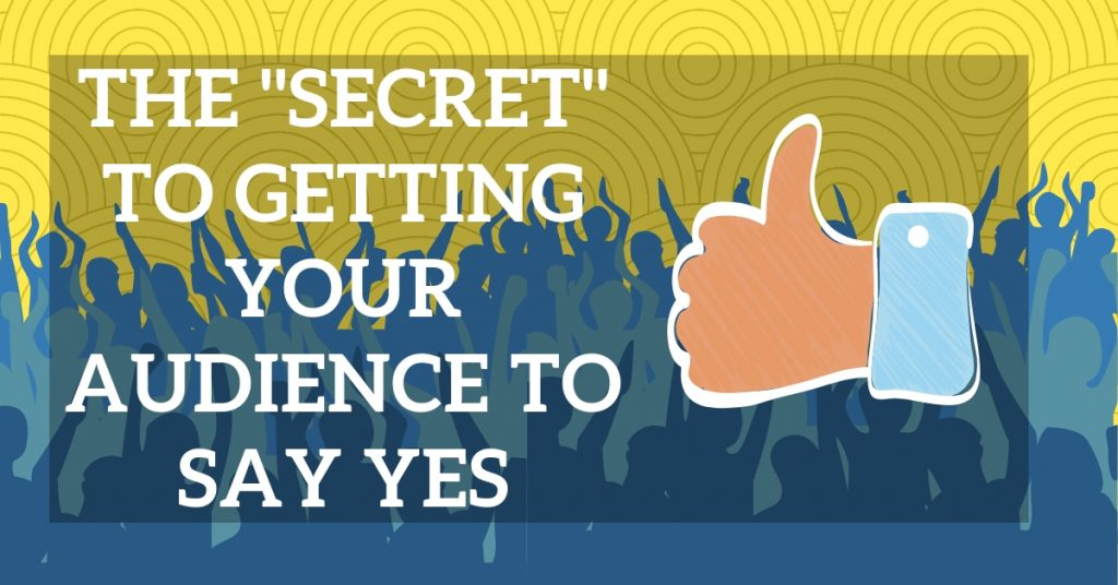 Getting Your Audience to Say Yes